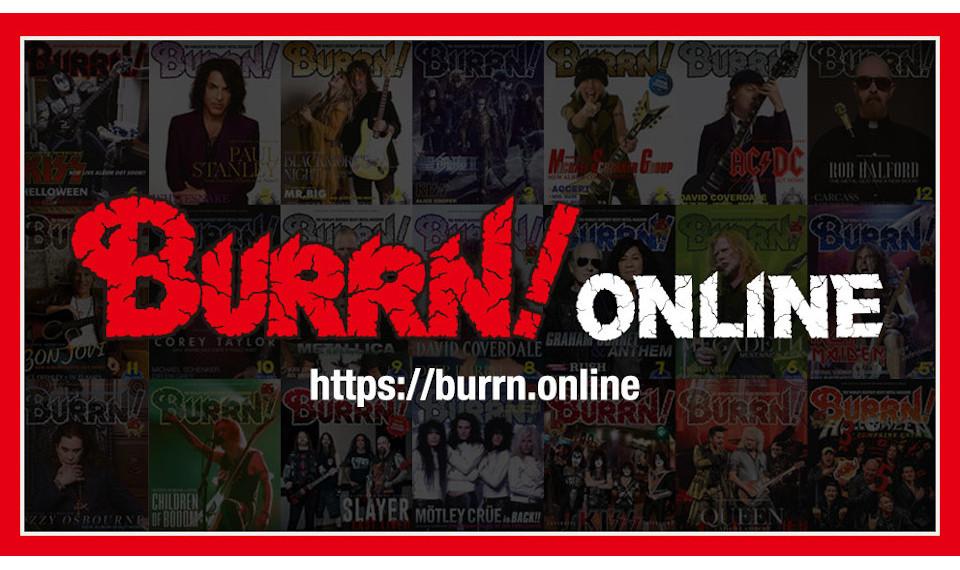 """ヘヴィ・メタル&ハード・ロック情報が日々更新される音楽サイト""""BURRN! ONLINE""""。満を持して6月9日、リニューアル・オープン。お楽しみ企画満載の会員登録開始!"""